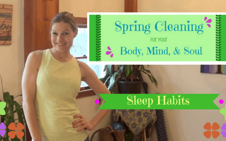 Spring Cleaning for Healthy Living – improve your SLEEPING HABITS