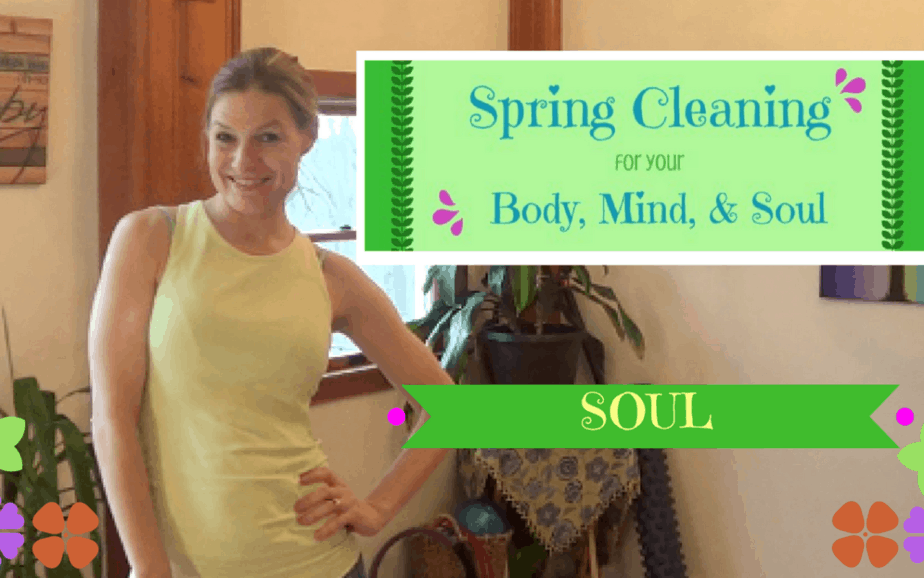 Spring Cleaning for Healthy Living –  how to heal your SOUL